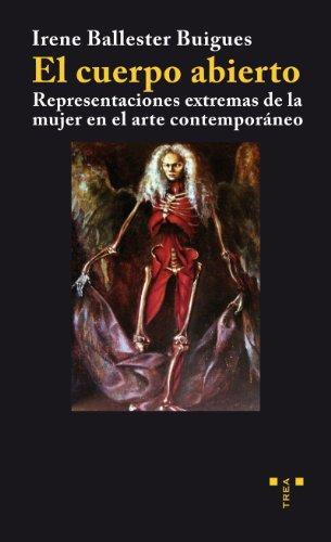 9788497045735: El cuerpo abierto: Representaciones extremas de la mujer en el arte contemporáneo (Trea Artes)