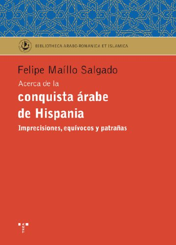 9788497045766: Acerca de la conquista árabe de Hispania.: Imprecisiones, equívocos y patrañas (Biblioteca Arabo-Románica & Islámica)