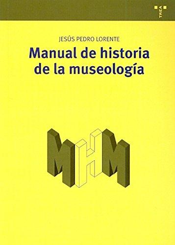 Manual de historia de la museología: Jesús Pedro Lorente
