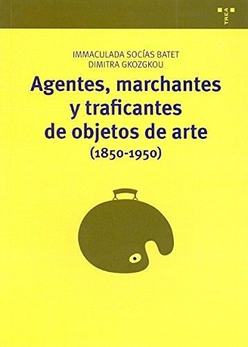 9788497046701: Agentes, marchantes y traficantes de objetos de arte (1850-1950) (Manuales de museística, patrimonio y turismo cultural)