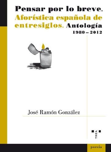 9788497047111: Pensar Por Lo Breve. Aforística Española De Entresiglos. Antología. 1980-2012 (Aforismo)