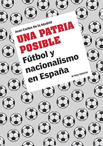 9788497047463: Una Patria Posible. F�tbol Y Nacionalismo En Espa�a (Trea Ensayos)