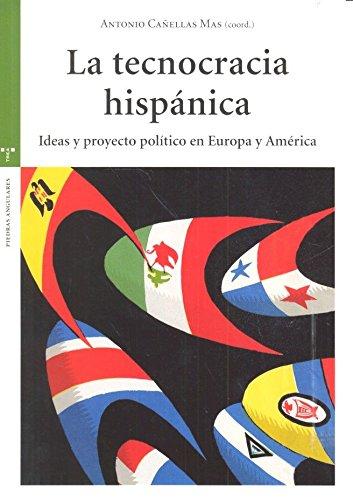 LA TECNOCRACIA HISPÁNICA, IDEAS Y PROYECTO POLÍTICO: AA. VV.