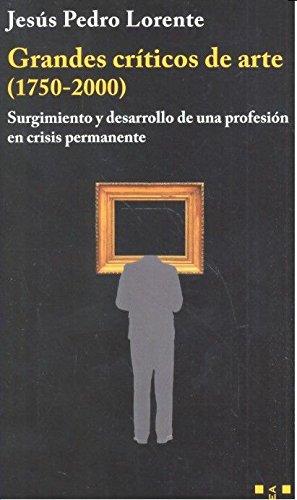 Grandes críticos de arte (1750-2000): Surgimiento y: Lorente Lorente, Jesús