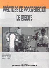PRÁCTICAS DE PROGRAMACIÓN DE ROBOTS.: VENDRELL VIDAL, EDUARDO;MELLADO