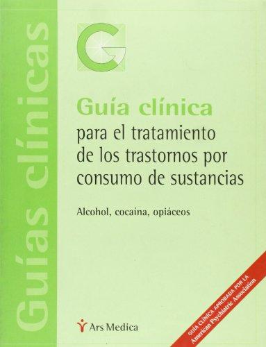 Guia Clinica Para El Tratamiento de Los Transtornos Por Consumo de Sustancias (Spanish Edition) (8497060091) by APA
