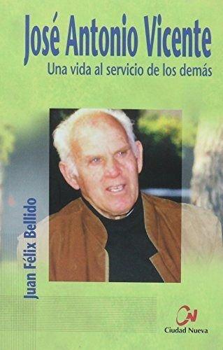 9788497151054: José Antonio Vicente : una vida al servicio de los demás