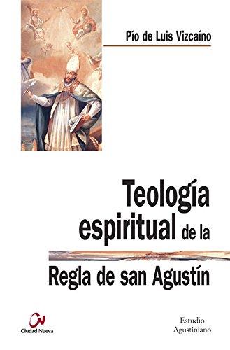 TEOLOGÍA ESPIRITUAL DE LA REGLA DE SAN: LUIS VIZCAÍNO, PÍO