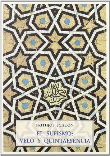 El sufismo : velo y quintaesencia: SCHUON,FRITHJOF