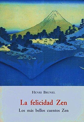9788497162272: Felicidad zen, la. los mas bellos cuentos zen