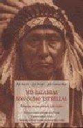 9788497162524: Mis palabras son como estrellas -mensajes de tres grandes jefes indios
