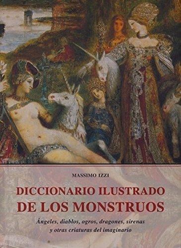 9788497165242: DICCIONARIO ILUSTRADO DE LOS MONSTRUOS, ángeles, diablos, ogros, dragones, sirenas y otras criaturas del imaginario