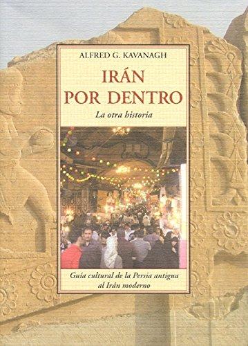 Iran por dentro. La otra historia: ALFRED G. KAVANAGH