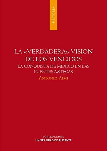 9788497170550: La verdadera visión de los vencidos: La conquista de México en las fuentes aztecas (Monografías)