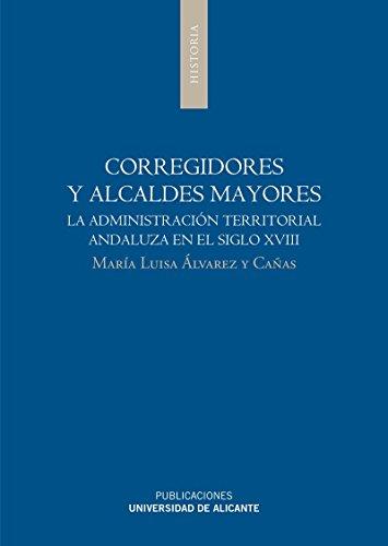 9788497171960: Corregidores y alcaldes mayores: La administración territorial andaluza en el siglo XVIII (Monografías)