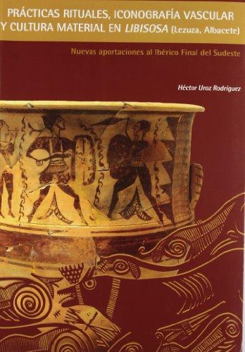 9788497172240: Prácticas rituales, iconografía vascular y cultura material en Libisosa (Lezuza, Albacete): Nuevas aportaciones al Ibérico Final del Sudeste (Arqueología)