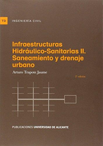 Infraestructuras hidráulico-sanitarias II : saneamiento y drenaje: Arturo Trapote Jaume