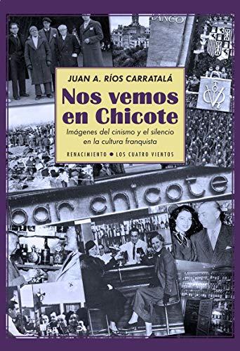 9788497173995: Nos Vemos En Chicote: Imágenes Del Cinismo Y El Silencio En La Cultura Franquist: Imágenes del cinismo y el silencio en la cultura franquista (Monografías)