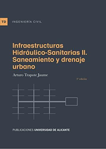 Infraestructuras hidráulico-sanitarias II. Saneamiento y drenaje urbano: Trapote Jaume, Arturo