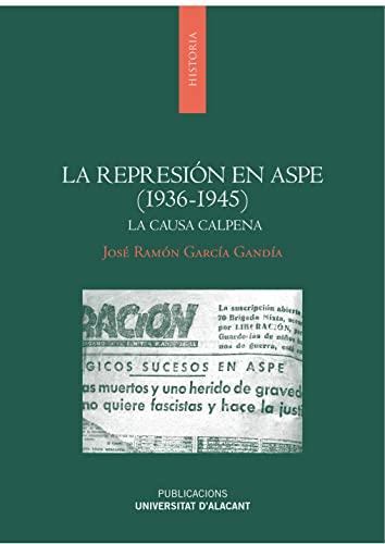 9788497175654: La represión en Aspe (1936-1945): La causa Calpena (Monografías)
