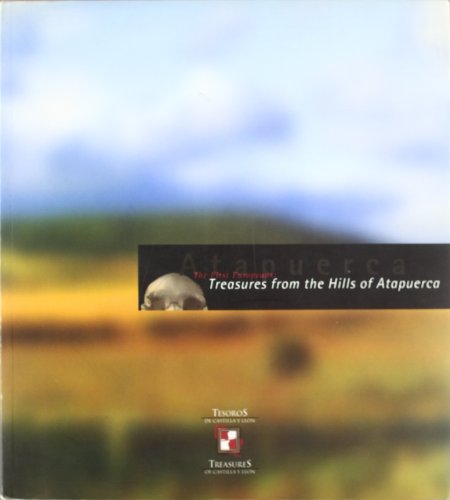 The First Europeans: Treasures frmo the hills of Atapuerca: Varios Autores
