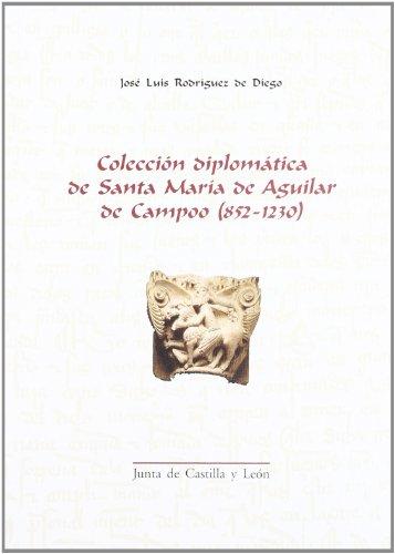 Coleccion Diplomatica de Santa Maria de Aguilar de Campoo 852-1230 (Spanish PB) - Rodriguez de Diego, J.