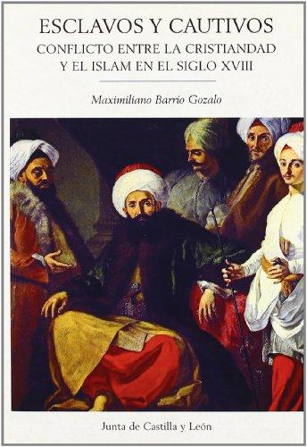 9788497183833: Esclavos y Cautivos: Conflicto Entre La Cristiandad y El Islam En El Siglo XVIII (Spanish Edition)