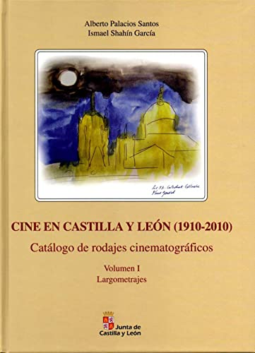 CINE EN CASTILLA LEÓN (1910-2010): CATÁLOGO DE RODAJES CINEMATOGRÁFICOS (2 ...