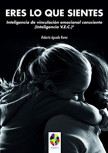 9788497278607: Eres Lo Que sientes: Inteligencia de Vinculación Emocional Consciente (Inteligencia V.E.C.)®: 14 (Gestión Emocional)
