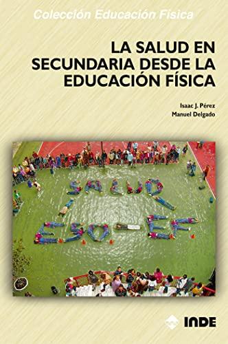 La Salud en Secundaria Desde la Educación Física (Spanish Edition): Isaac J. Perez