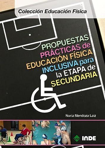 Propuestas practicas de educacion fisica inclusiva para la etapa de secundaria.: Mendoza Laiz, ...