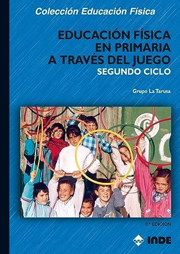 9788497291996: Educación Física en Primaria a través del juego. Segundo ciclo (Educación Física... Programación y diseño curricular en Primaria) - 9788497291996