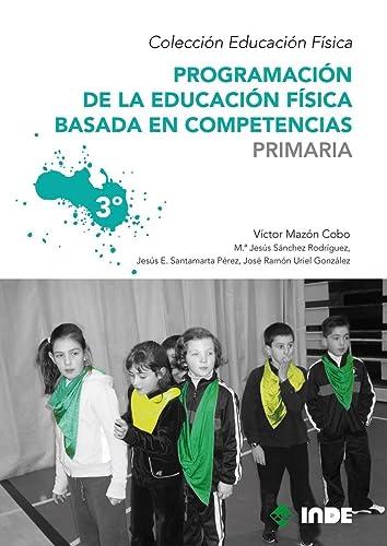 9788497292535: Programacion de la Educacion Fisica Basada en Competencias. Primaria. 3º
