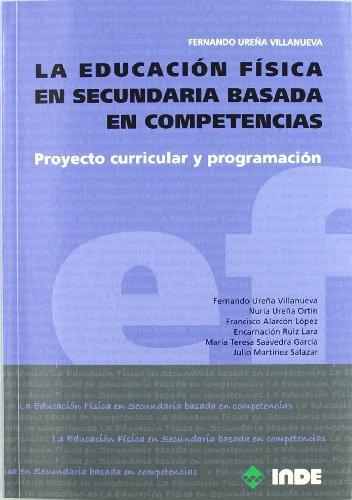 9788497292573: La Educación Física en Secundaria basada en competencias: Proyecto curricular y programación (Libro+CD) (Educación Física. Programación y diseño ... en Secundaria y Bachillerato) - 9788497292573