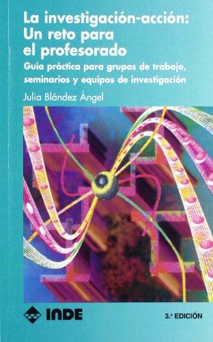 La Investigacion-accion: un Reto para el Profesorado.: BLANDEZ ANGEL JULIA