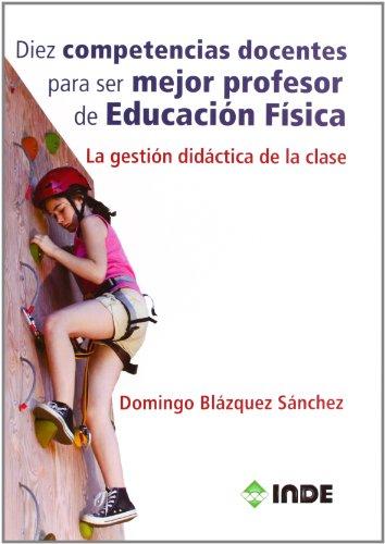 9788497293259: Diez competencias docentes para ser mejor profesor de Educación Física: la gestión didáctica de la clase