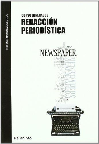 Curso general de redacción periodística: Martínez Albertos, José