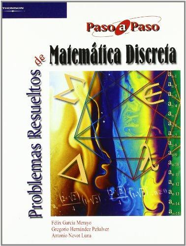 Problemas resueltos de matemática discreta.: García Merayo, Félix;