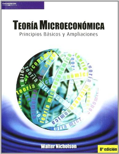 TEORIA MICROECONOMICA PRINCIPIOS BASICOS Y AMPLIAC: NICHOLSON,WALTER
