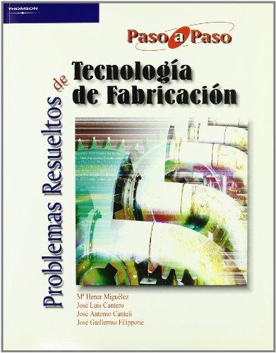 Problemas Resueltos de Tecnologia de Fabricacion (Spanish: Luis Cantero Guisandez;
