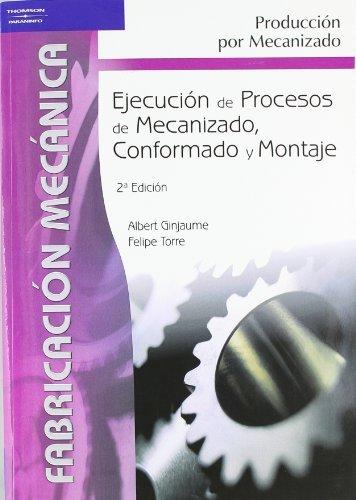 Ejecución de procesos de mecanizado, conformado y: Albert Ginjaume Pujadas,
