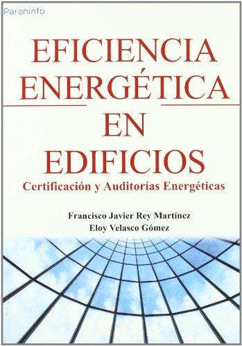 Eficiencia Energetica En Edificios. Certificacion y Auditorias: Rey Martinez, Francisco