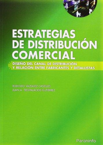 9788497324700: Estrategias de Distribucion Comercial: Diseno del Canal de Distribucion y Relacion Entre Fabricantes y Detallistas (Spanish Edition)