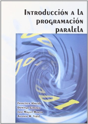 Introducción a la programación paralela [Jun 30, 2008] ALMEIDA RODRÍGUEZ, FRANCISCO CARMEL; GIMENEZ - ALMEIDA EUGENIA