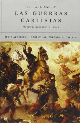 EL CARLISMO Y LAS GUERRAS CARLISTAS. HECHOS, HOMBRES E IDEAS: ArOSTEGUI, JULIO; CANAL, JORDI; ...