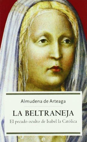 9788497341868: La Beltraneja / Juana of Castile, The Beltraneja: El pecado oculto de Isabel la Catolica / The hidden sin of Isabella the Catholic