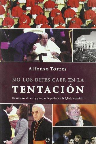 9788497342223: No Los Dejes Caer En La Tentacion: Escandalos, Dinero y Guerras de Poder En La Iglesia Espa~nola (Spanish Edition)