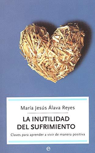 La inutilidad del sufrimiento : claves para: Álava Reyes, María