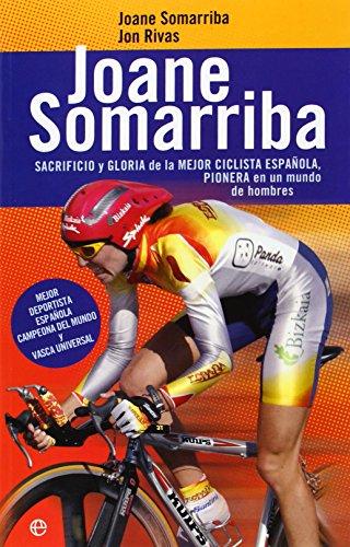 9788497343244: Joane Somarriba : sacrificio y gloria de la mejor ciclista española, pionera en un mundo de hombres