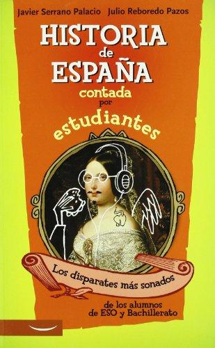 9788497343374: Historia de España contada por estudiantes: los diparates más sonados de los alumnos de Eso y Bachillerato.